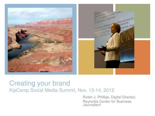 +Creating your brandKipCamp Social Media Summit, Nov. 13-14, 2012                               Robin J. Phillips, Digital...