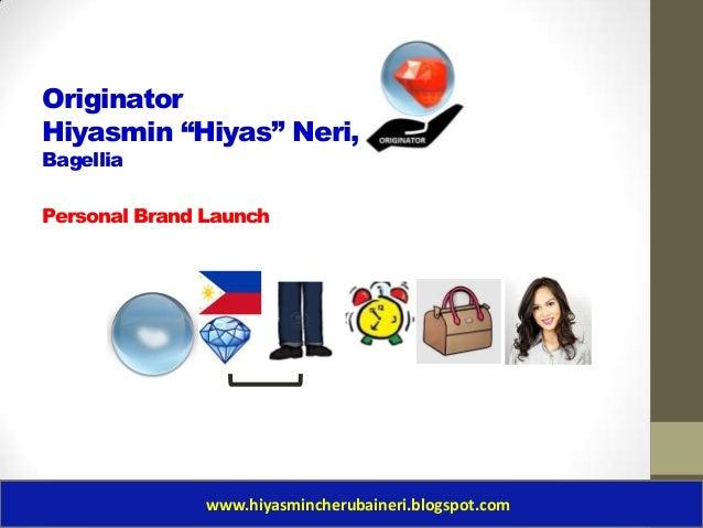 "OriginatorHiyasmin ""Hiyas"" Neri,BagelliaPersonal Brand Launchwww.hiyasmincherubaineri.blogspot.com"