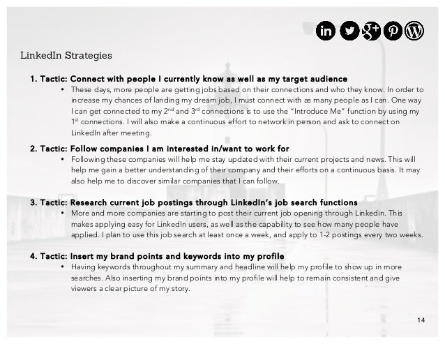 14 LinkedIn Strategies 1. Tactic: Connect with people I currently know as well as my target audience • These days, more pe...