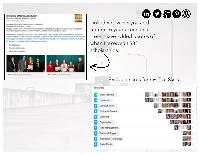 17 LinkedIn now lets you add photos to your experience. Here I have added photos of when I received LSBE scholarships. End...