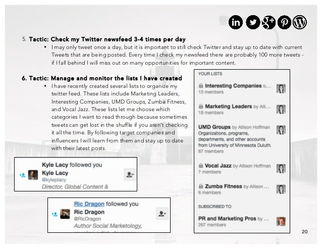 20 5. Tactic: Check my Twitter newsfeed 3-4 times per day • I may only tweet once a day, but it is important to still chec...