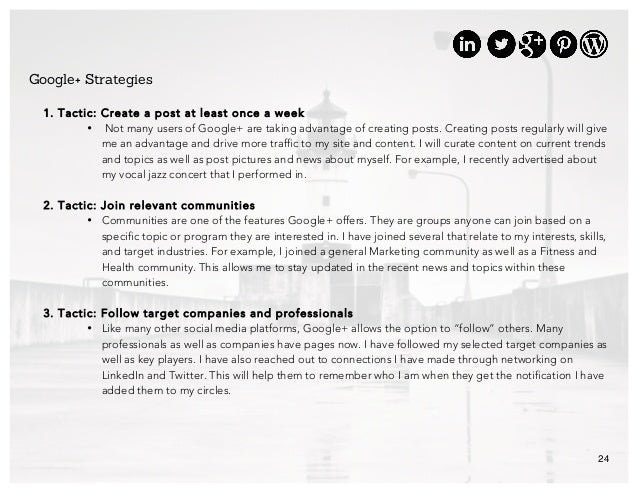 24 Google+ Strategies 1. Tactic: Create a post at least once a week • Not many users of Google+ are taking advantage of cr...