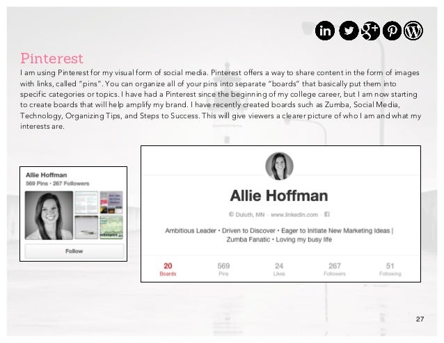 27 Pinterest I am using Pinterest for my visual form of social media. Pinterest offers a way to share content in the form ...