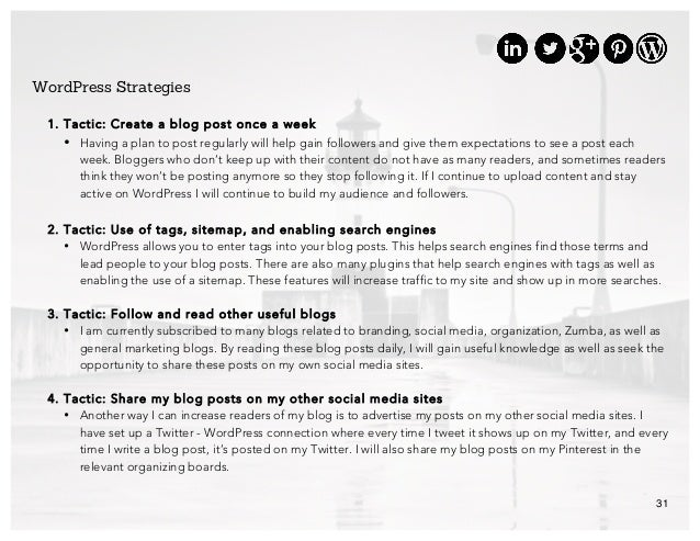 31 WordPress Strategies 1. Tactic: Create a blog post once a week • Having a plan to post regularly will help gain followe...