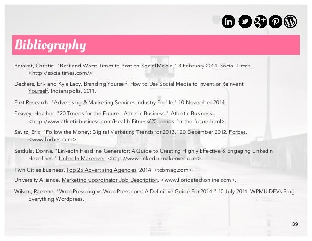"""39 Bibliography Barakat, Christie. """"Best and Worst Times to Post on Social Media."""" 3 February 2014. Social Times. <http://..."""