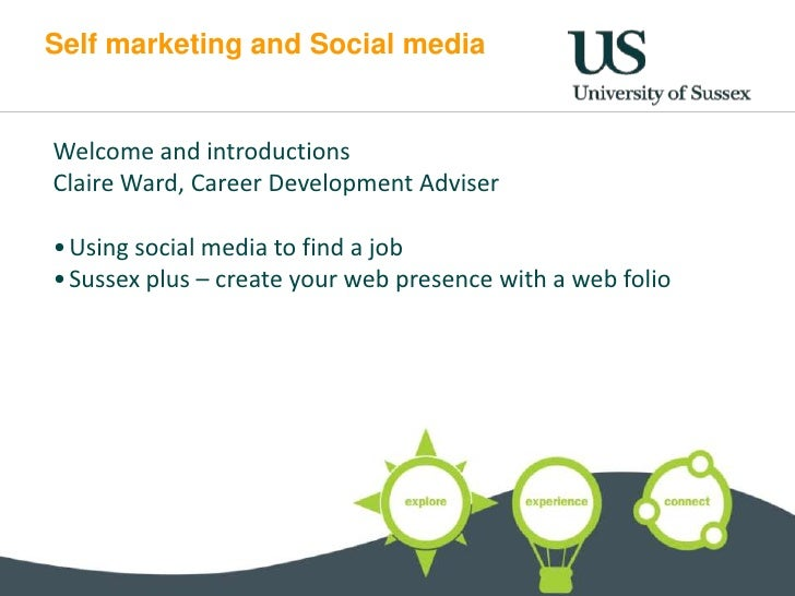 Self marketing and Social mediaWelcome and introductionsClaire Ward, Career Development Adviser• Using social media to fin...