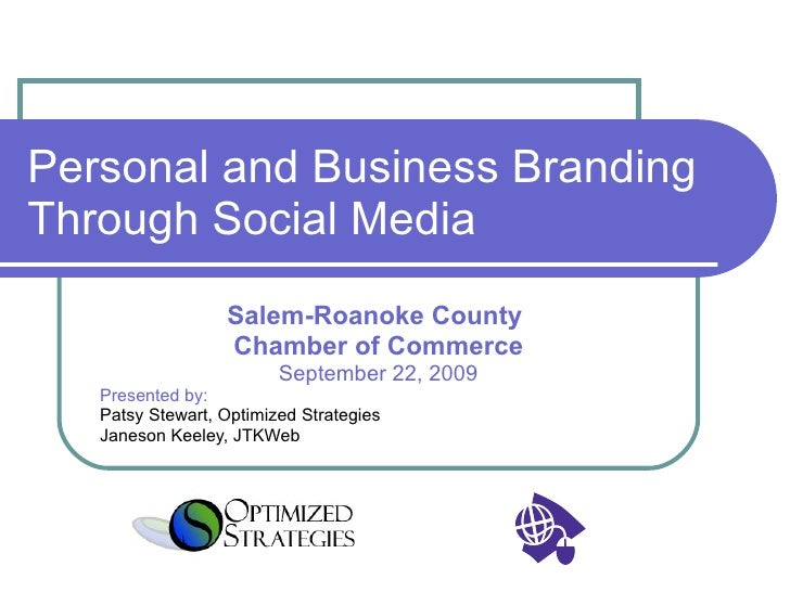 Personal and Business Branding Through Social Media Salem-Roanoke County  Chamber of Commerce September 22, 2009 Presented...