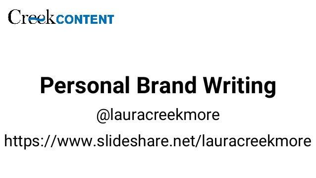 Personal Brand Writing @lauracreekmore https://www.slideshare.net/lauracreekmore