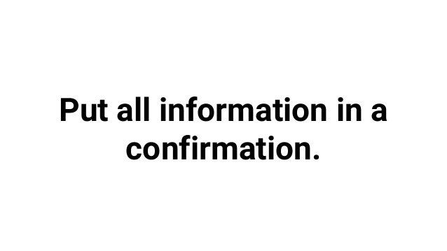 Put all information in a confirmation.