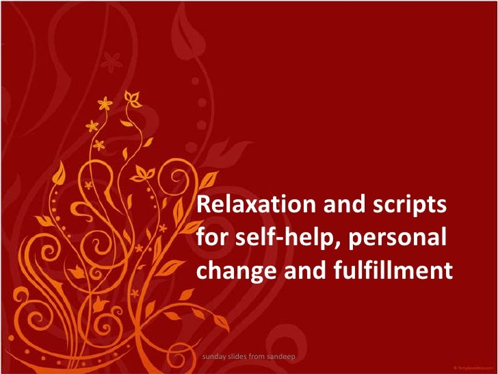 Relaxation and scripts for self-help, personal change and fulfillment<br />sunday slides from sandeep<br />