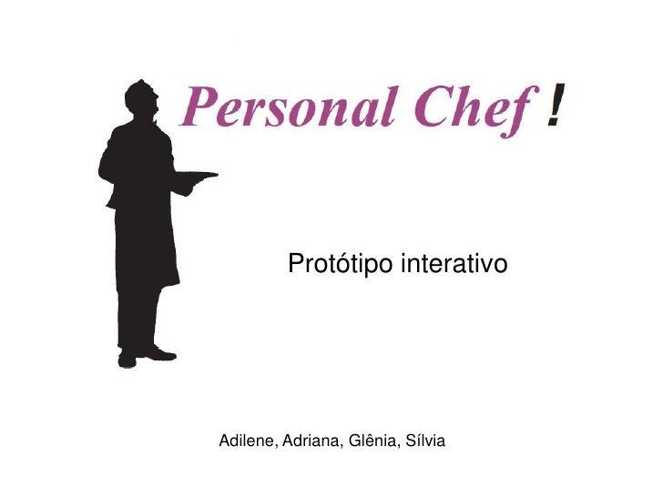 Protótipo interativo     Adilene, Adriana, Glênia, Sílvia