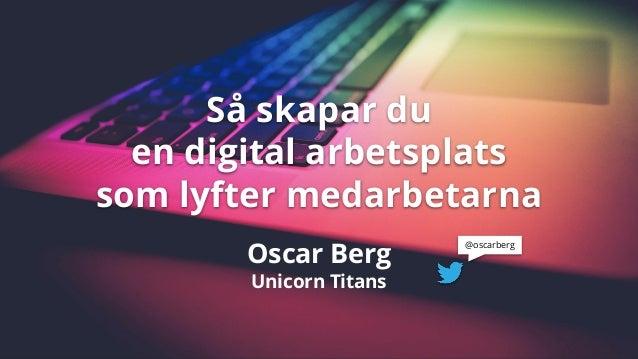 Så skapar du en digital arbetsplats som lyfter medarbetarna @oscarberg Oscar Berg Unicorn Titans