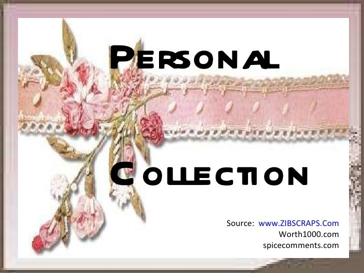 Personal Collection Source:  www.ZIBSCRAPS.Com Worth1000.com spicecomments.com