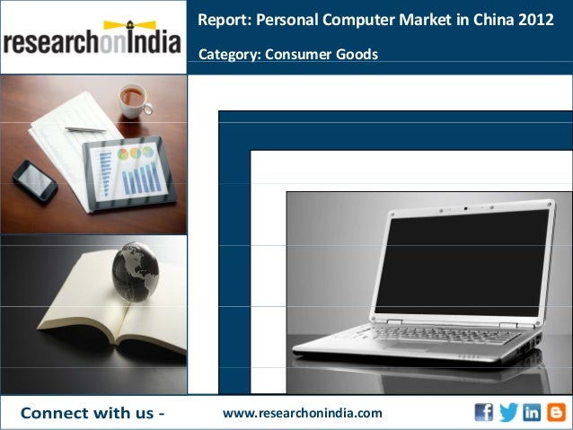 Report:PersonalComputerMarketinChina2012Category:ConsumerGoodsg ywww.researchonindia.com