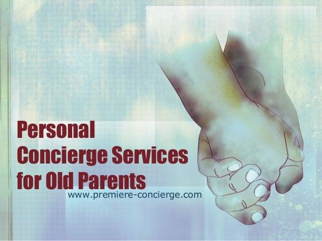 Personal Concierge Services for Old Parentswww.premiere-concierge.com
