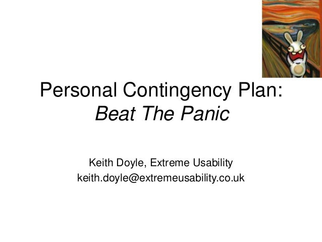 Personal Contingency Plan: Beat The Panic Keith Doyle, Extreme Usability keith.doyle@extremeusability.co.uk