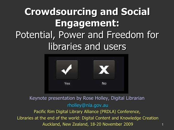 Crowdsourcing and Social Engagement: Potential, Power and Freedom for libraries and users <ul><li>Keynote presentation by ...