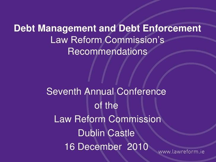 "Debt Management and Debt Enforcement       Law Reform Commission""s          Recommendations      Seventh Annual Conference..."