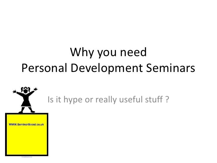 Why you need Personal Development Seminars<br />Is it hype or really useful stuff ?<br />