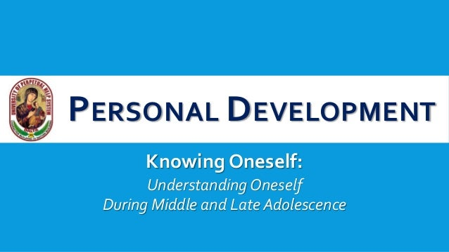 PERSONAL DEVELOPMENT Knowing Oneself: Understanding Oneself During Middle and Late Adolescence