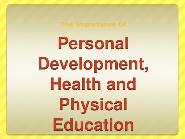 The Importance Of<br />Personal Development, Health and Physical Education<br />