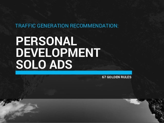 PERSONAL DEVELOPMENT SOLO ADS 67 GOLDEN RULES TRAFFIC GENERATION RECOMMENDATION: