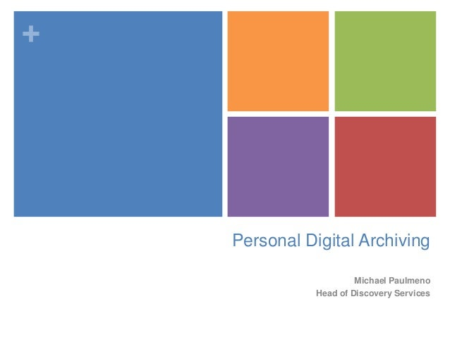 + Personal Digital Archiving Michael Paulmeno Head of Discovery Services