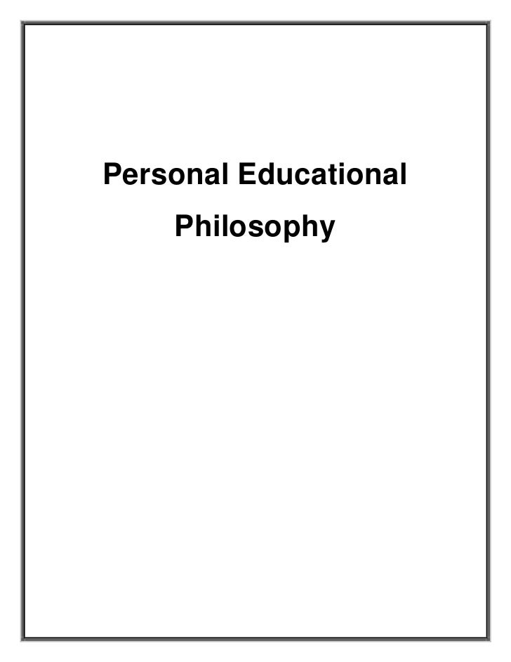 personal educational philosophy 2 personal philosophy is based on one's experiences, education, exposure, values and goals educational philosophy is much the same, with great influence from.