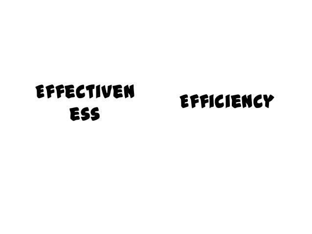 Effectiven ess  Efficiency