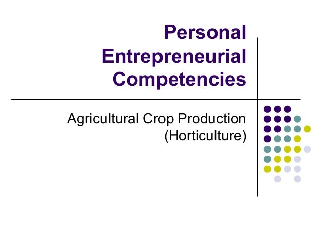 Personal Entrepreneurial Competencies Agricultural Crop Production (Horticulture)
