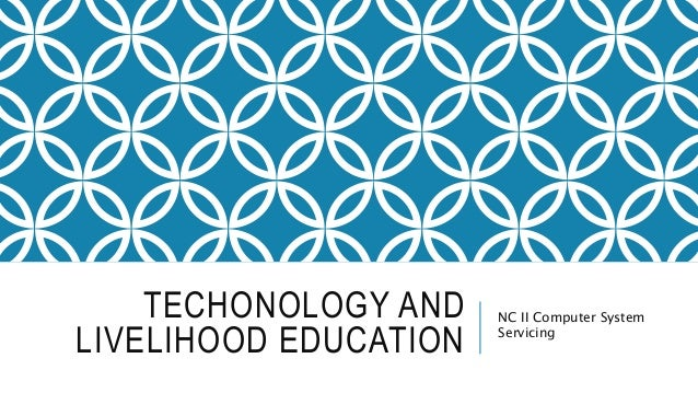 TECHONOLOGY AND LIVELIHOOD EDUCATION NC II Computer System Servicing