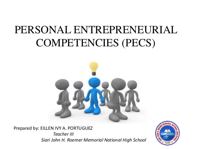 PERSONAL ENTREPRENEURIAL COMPETENCIES (PECS) Prepared by: EILLEN IVY A. PORTUGUEZ Teacher III Siari John H. Roemer Memoria...