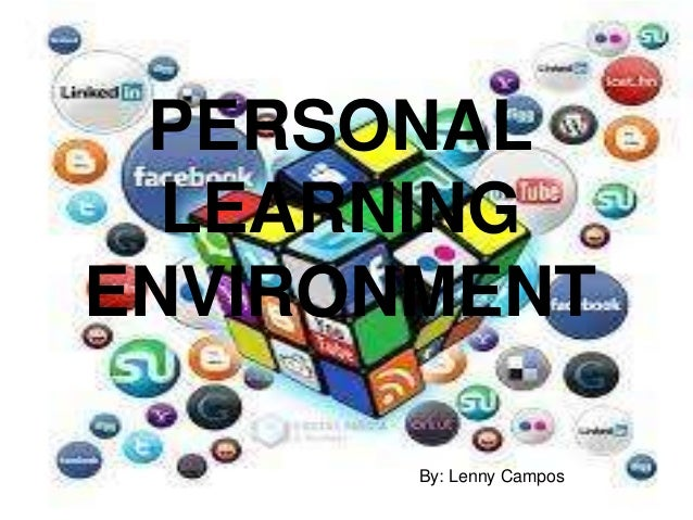 PERSONAL LEARNING ENVIRONMENT By: Lenny Campos