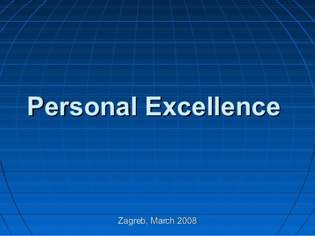 Personal ExcellencePersonal ExcellenceZagreb, March 2008Zagreb, March 2008