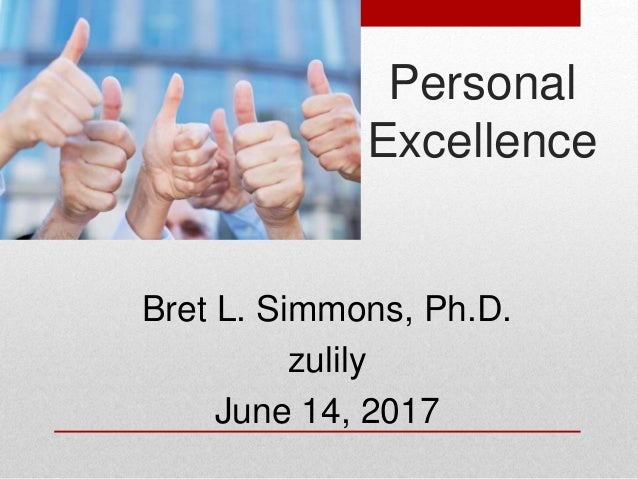 Bret L. Simmons, Ph.D. zulily June 14, 2017 Personal Excellence