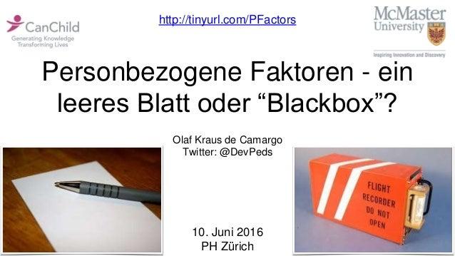 """Personbezogene Faktoren - ein leeres Blatt oder """"Blackbox""""? Olaf Kraus de Camargo Twitter: @DevPeds 10. Juni 2016 PH Züric..."""