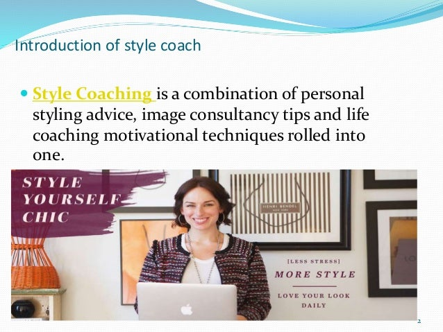 Introduction of style coach  Style Coaching is a combination of personal styling advice, image consultancy tips and life ...