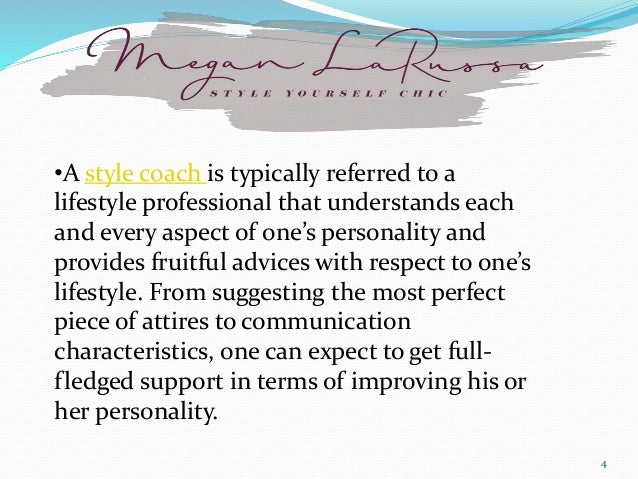 •A style coach is typically referred to a lifestyle professional that understands each and every aspect of one's personali...