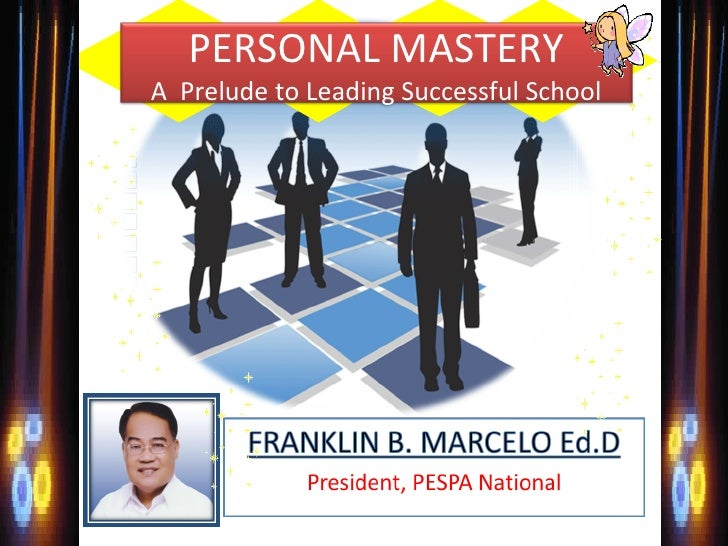 PERSONAL MASTERYA Prelude to Leading Successful School