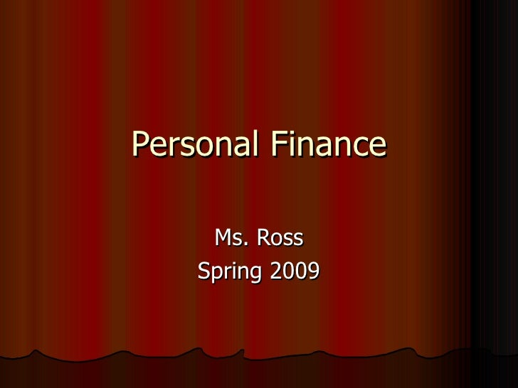 Personal Finance Ms. Ross Spring 2009