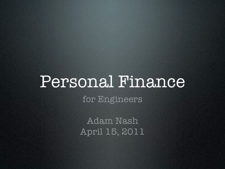 Personal Finance    for Engineers     Adam Nash    April 15, 2011