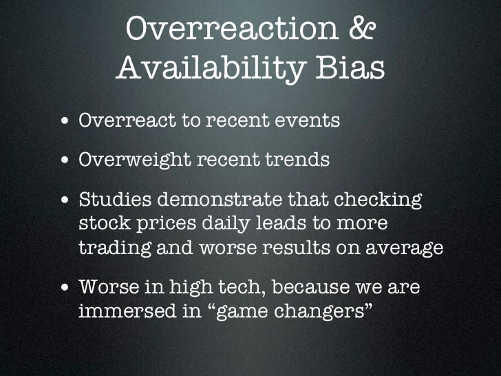 Overreaction &     Availability Bias• Overreact to recent events• Overweight recent trends• Studies demonstrate that check...