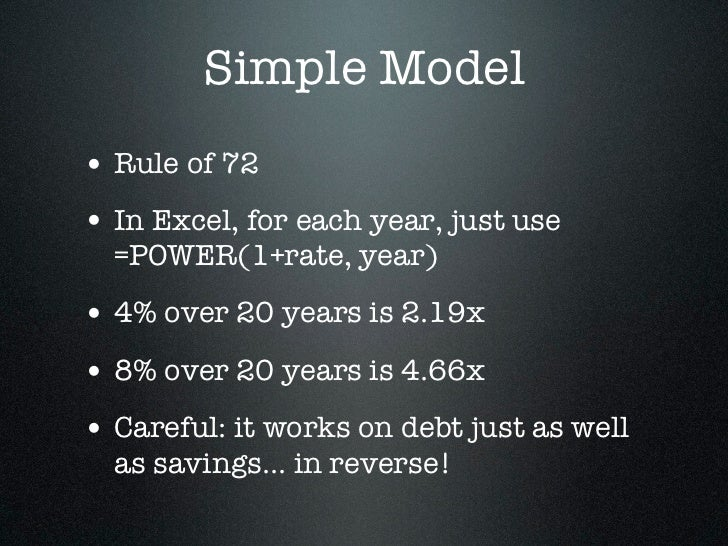 Simple Model• Rule of 72• In Excel, for each year, just use  =POWER(1+rate, year)• 4% over 20 years is 2.19x• 8% over 20 y...