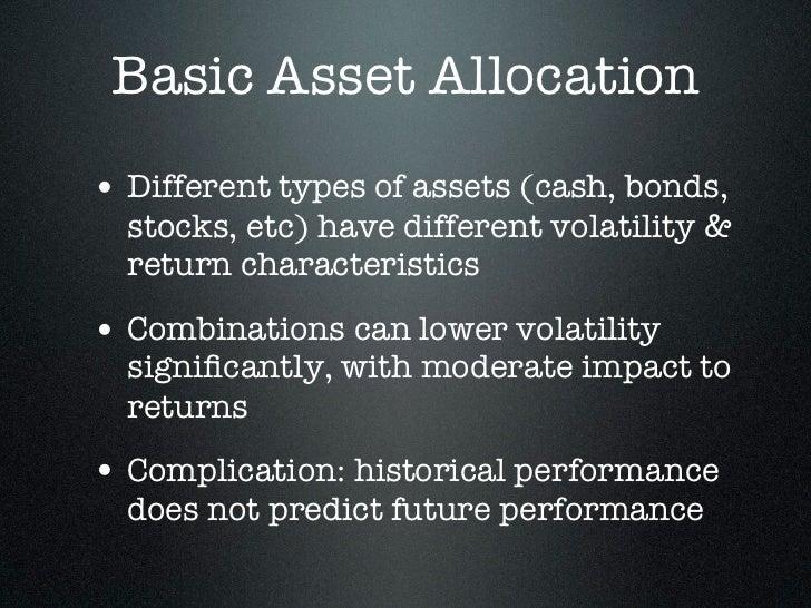 Basic Asset Allocation• Different types of assets (cash, bonds,  stocks, etc) have different volatility &  return characte...
