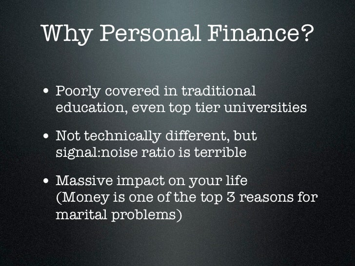 Why Personal Finance?• Poorly covered in traditional  education, even top tier universities• Not technically different, bu...