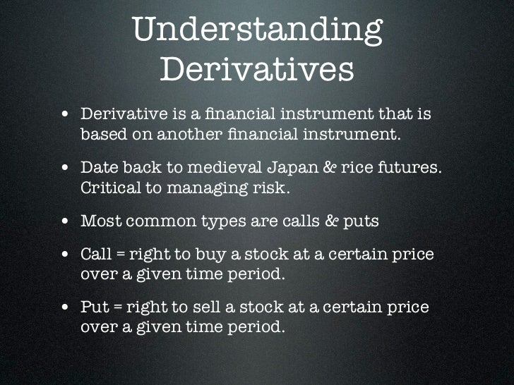 Understanding          Derivatives• Derivative is a financial instrument that is  based on another financial instrument.• Da...