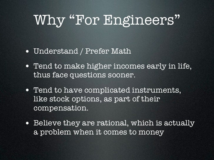 """Why """"For Engineers""""• Understand / Prefer Math• Tend to make higher incomes early in life,  thus face questions sooner.• Te..."""