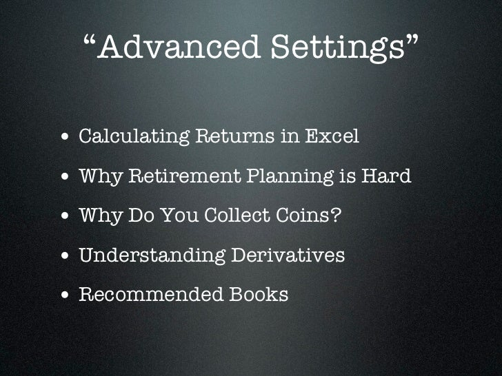 """""""Advanced Settings""""• Calculating Returns in Excel• Why Retirement Planning is Hard• Why Do You Collect Coins?• Understandi..."""