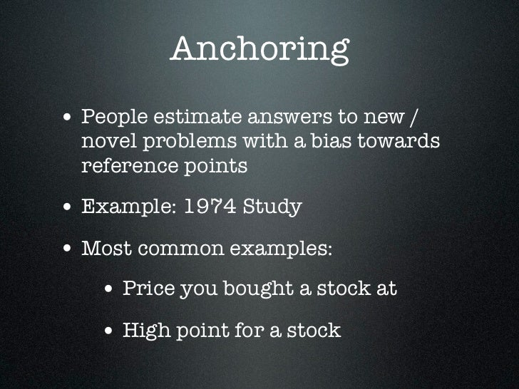 Anchoring• People estimate answers to new /  novel problems with a bias towards  reference points• Example: 1974 Study• Mo...