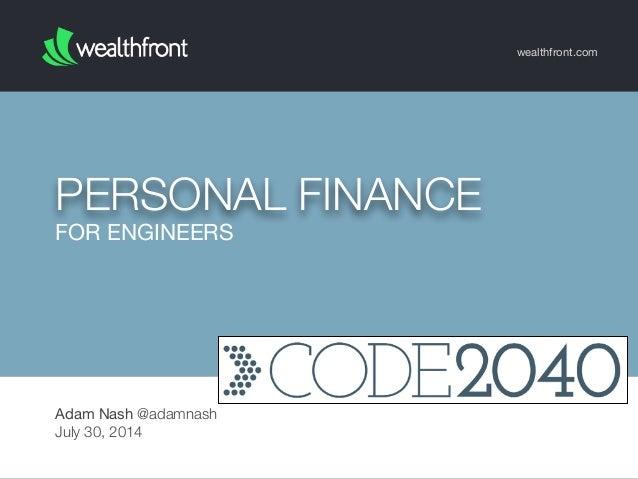 FOR ENGINEERS PERSONAL FINANCE wealthfront.com Adam Nash @adamnash July 30, 2014